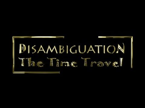 Disambiguation- The Time Travel Motion Poster (Ultra Short Movie)