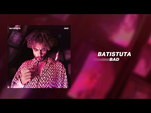 BATISTUTA - BAD | باتيستوتا - باد (OFFICIAL AUDIO) PROD.BY BATISTUTA