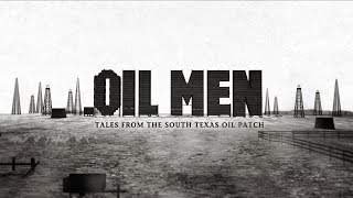 Oil Men - Tales From the South Texas Oil Patch HD