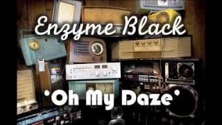 Enzyme Black - Oh My Daze