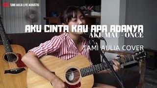 Download Aku Cinta Kau Apa Adanya ( Aku Mau ) - Once Tami Aulia Cover