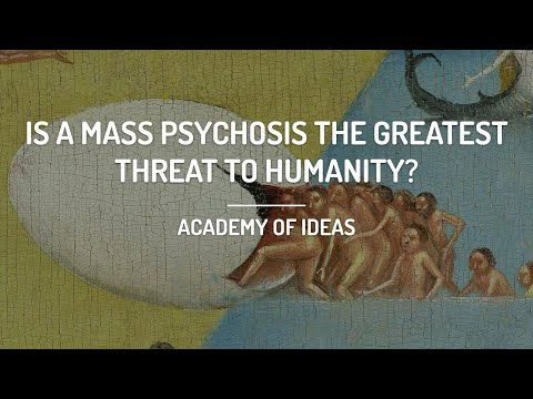 Is a Mass Psychosis the Greatest Threat to Humanity?
