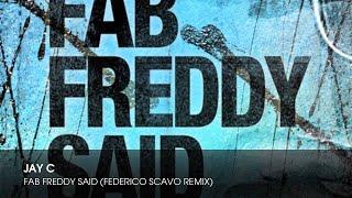Jay C - Fab Freddy Said (Federico Scavo Remix)
