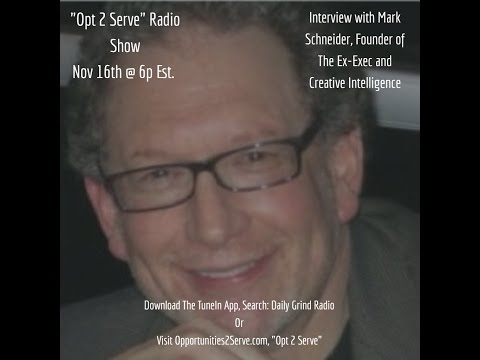 """Opt 2 Serve"" Radio Interview with Mark Schneider, Founder of the CIA, Nov 16th, 2016"