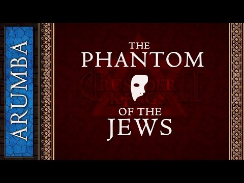 Arumba The Phantom Of The Jews - Crusader Kings II
