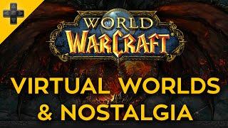 World of Warcraft: Virtual Worlds & Nostalgia