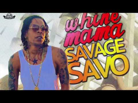 Savage Savo - Whine Mama (March 2017)
