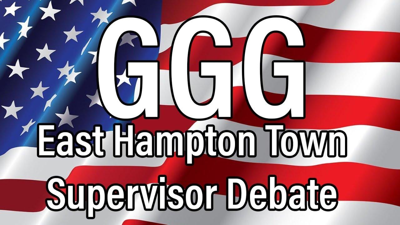 GGG East Hampton Town Supervisor Debate