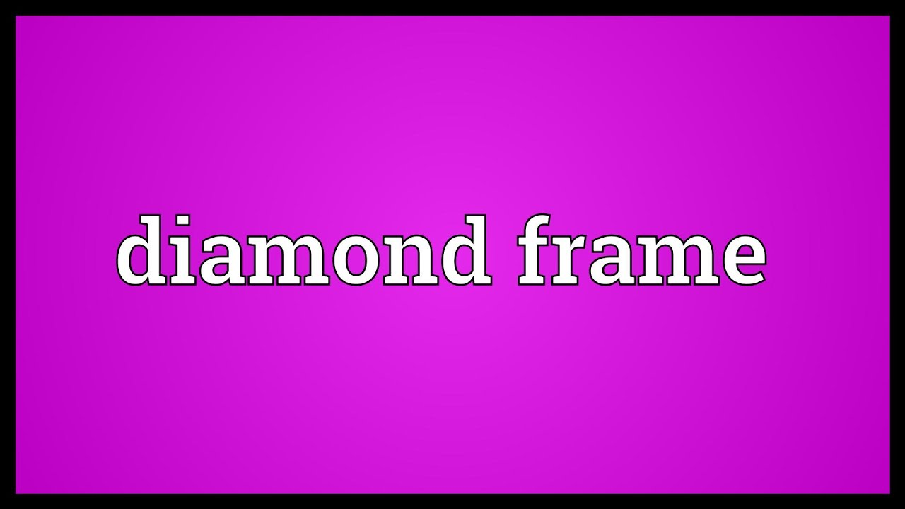 Diamond frame Meaning - YouTube
