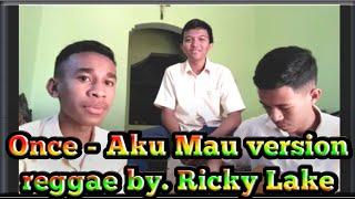Gambar cover Once - Aku Mau version reggae by. Ricky