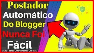 Como Criar Uma Postagem Automática No Blogger (POSTADOR Automático Do BLOGGER)