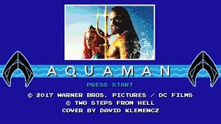 Aquaman Trailer Music 8 Bit version | Two Steps From Hell - None Shall Live cover
