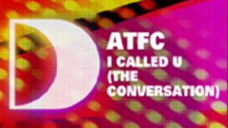 ATFC - I Called U (The Conversation) (ATFC
