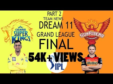 PART 2 CHENNAI VS HYDERABAD CSK VS SRH - FINAL IPL 2018 DREAM 11 TEAM PREDICTION PLAYING 11 WHO WIN