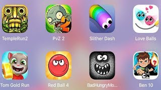 Red Ball 4,Bad Hungry Monster,Ben 10,Love Balls,Tom Gold Run,Slither Dash,PvZ 2,Temple Run 2