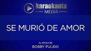 Karaokanta - Bobby Pulido - Se murió de amor
