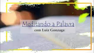 Meditando a Palavra 57 - Luiz Gonzaga - 30.09.2021