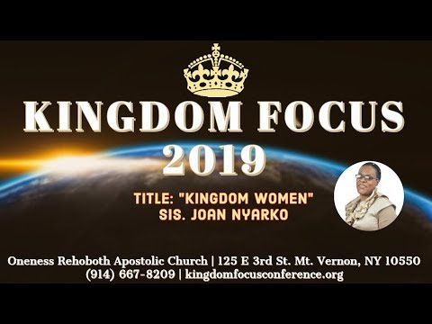 Kingdom Focus Conference 7.13.19 AM w/ Sis. Joan Nyarko