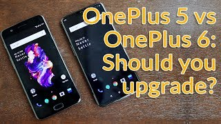 OnePlus 6 VS OnePlus 5: Should you Upgrade?