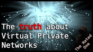 The truth about Virtual Private Networks Should you use a VPN