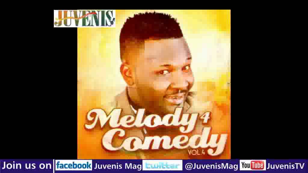 Download MELODY 4 COMEDY (Vol.4) Part 1 (Nigerian Music & Entertainment)