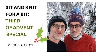 Sit and Knit for a Bit with ARNE & CARLOS: Third of Advent Special.