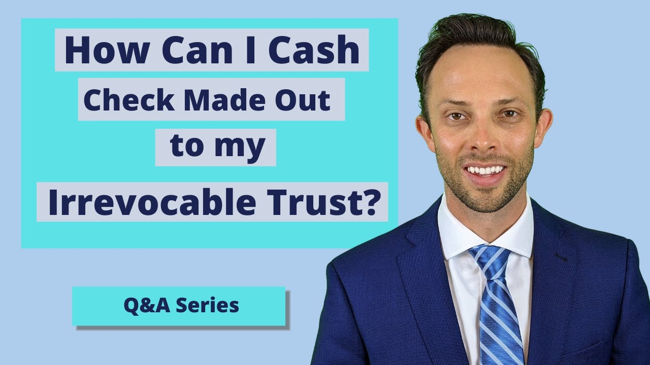 How Can I Cash Check Made Out to my Irrevocable Trust?