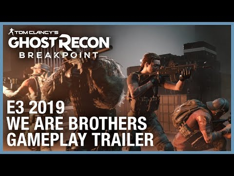 Tom Clancy's Ghost Recon Breakpoint: E3 2019 We Are Brothers Gameplay Trailer   Ubisoft [NA]