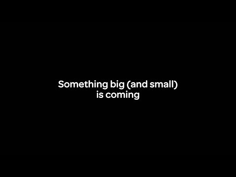 Something Big (and small) Is Coming