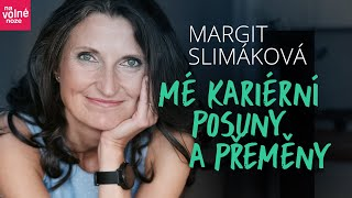 Margit Slimáková: Mé kariérní posuny a přeměny