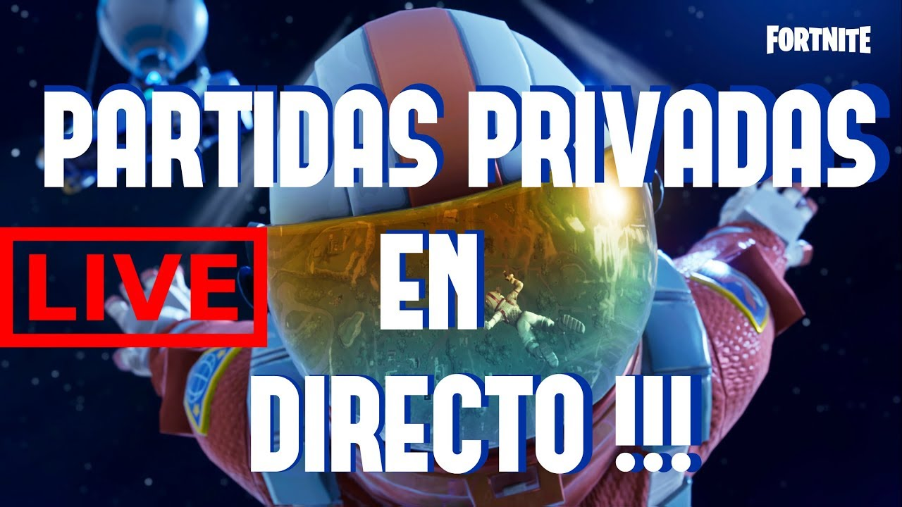 Partidas Privadas Fortnite Battle Royale En Directo Youtube