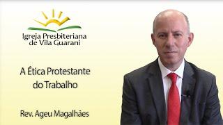 (EBD) A Ética Protestante do Trabalho | Rev. Ageu Magalhães