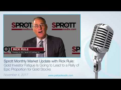 Sprott Update with Rick Rule: Gold Investor Fatigue Is Going to Lead to a Rally of Epic Proportions