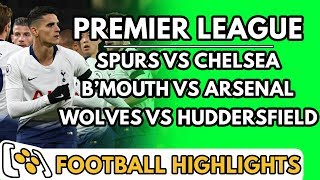 Spurs vs Chelsea / Bournemouth vs Arsenal / Wolves vs Huddersfield - Highlights Before They Happen