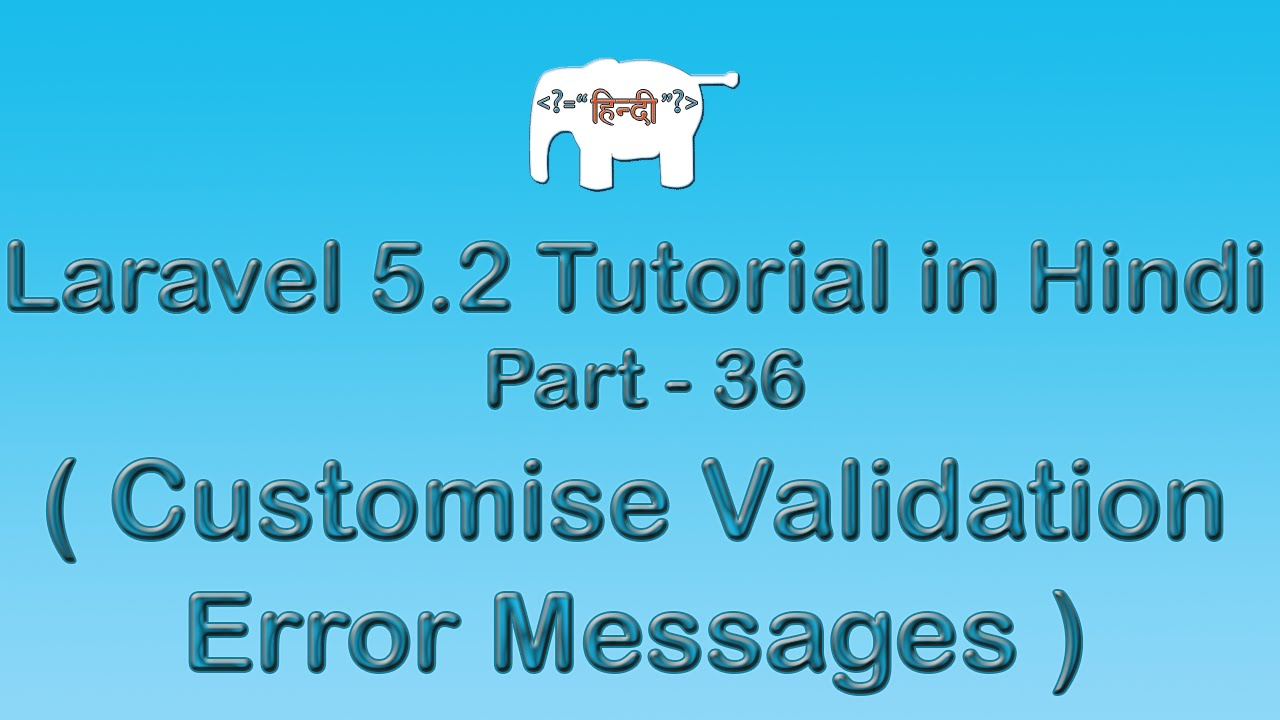 Laravel 5 Tutorial for Beginners in Hindi ( Customised Error Messages ) | Part-36
