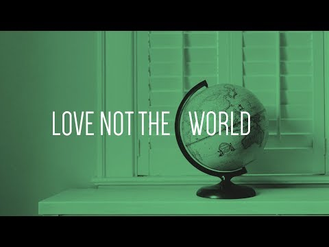 Love Not The World #4 - What is the World to You? - David Hood