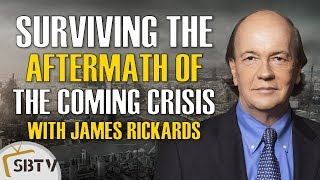 James Rickards Exclusive - Prepare Now to Survive the Aftermath of the Next Global Financial Crisis