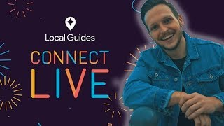 GOOGLE LOCAL GUIDES // CONNECT LIVE 2018