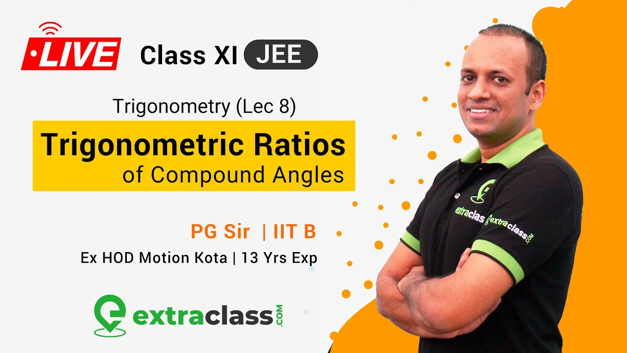Trigonometry Ratios of Compound Angles LIVE Lecture -8 in Hindi | Trigonometry Class 11 | Extraclass