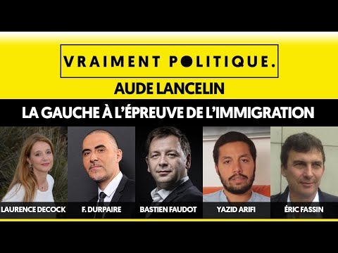 LA GAUCHE À L'ÉPREUVE DE L'IMMIGRATION - VRAIMENT POLITIQUE