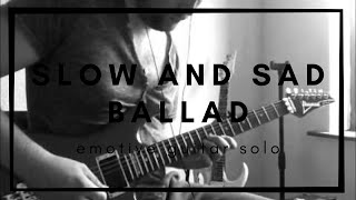 Guitar Solo - Slow And Sad Ballad Improvisation