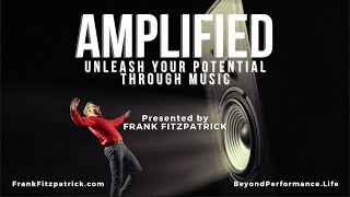 AMPLIFIED: Unleash Your Potential Through Music