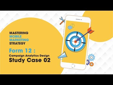 Mastering Mobile Marketing Strategy - How To - Form 12: Campaign Analytics Design -Study Case 02
