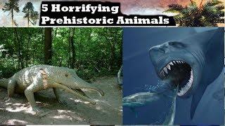 5 Most Horrifying Prehistoric Animals