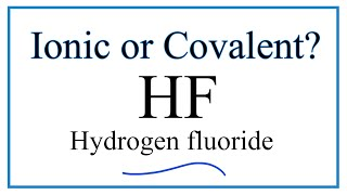 Is HF (Hydrogen Fluoride) Ionic Or Covalent?