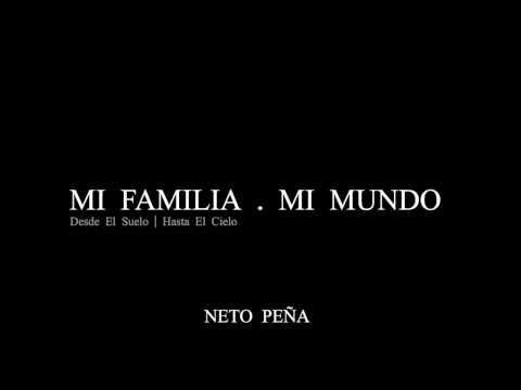 Neto Peña - Mi Familia Mi Mundo