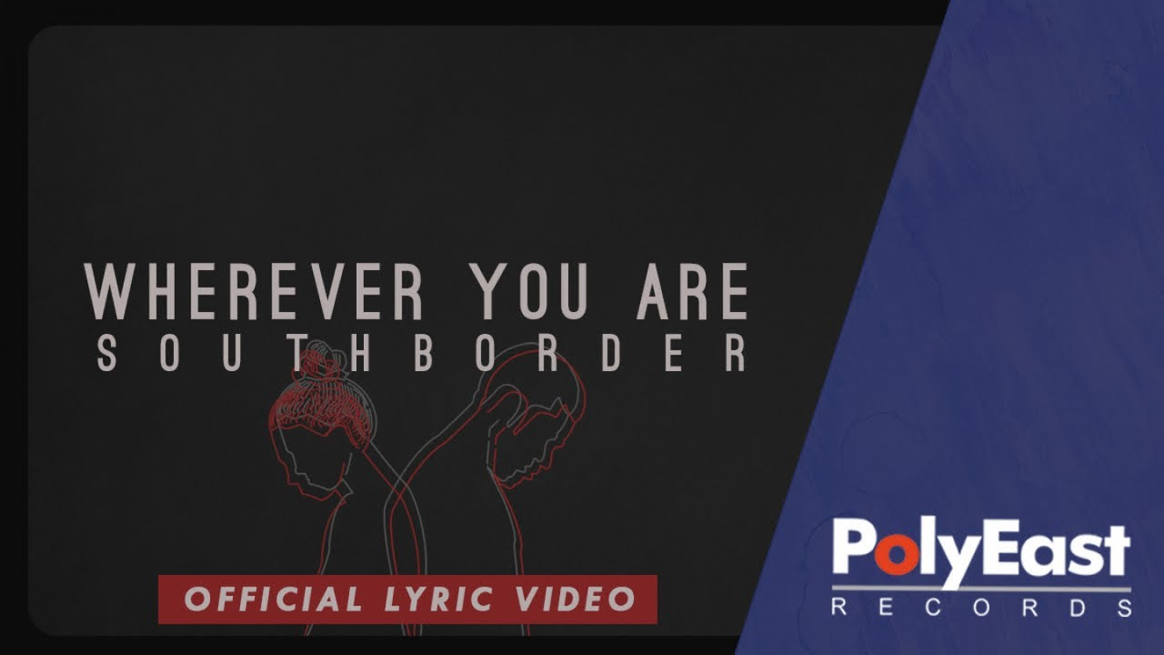 South Border   Wherever You Are Official Lyric Video