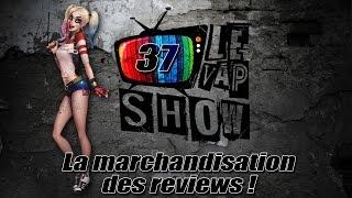 Le Vap Show #37 : La marchandisation des reviews !
