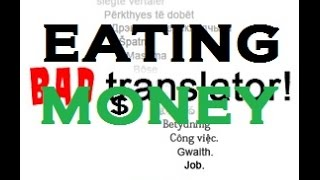 Eating Money!?!? - Bad Translator(http://ackuna.com/badtranslator Twitch - http://www.twitch.tv/tomzgames/ Twitter - Http://www.twitter.com/tomzgames Ask me a question ..., 2014-11-14T20:00:14.000Z)