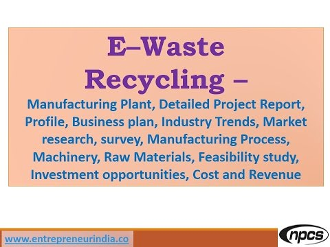 E–Waste Recycling Plant - Manufacturing Plant, Detailed Project Report, Market research,